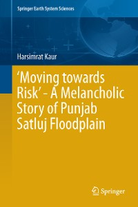 Cover 'Moving towards Risk' - A Melancholic Story of Punjab Satluj Floodplain