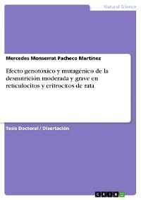 Cover Efecto genotóxico y mutagénico de la desnutrición moderada y grave en reticulocitos y eritrocitos de rata
