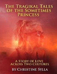 Cover The Tragikal Tales of a Sometimes Princess: Stories of Love Across Two Cultures