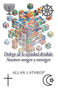 Cover Diálogo De La Sociedad Dividida Nuestros Amigos Y Enemigos