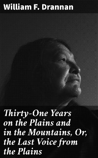 Cover Thirty-One Years on the Plains and in the Mountains, Or, the Last Voice from the Plains