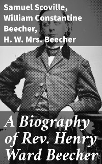 Cover A Biography of Rev. Henry Ward Beecher