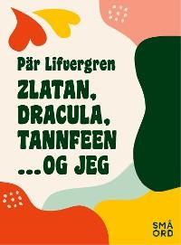 Cover Zlatan, Dracula, tannfeen ... og jeg