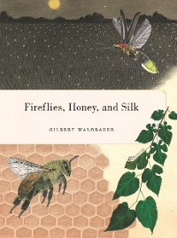 Cover Fireflies, Honey, and Silk