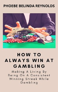 Cover How To Always Win At Gambling