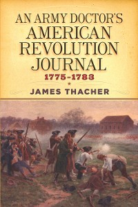 Cover An Army Doctor's American Revolution Journal, 1775–1783