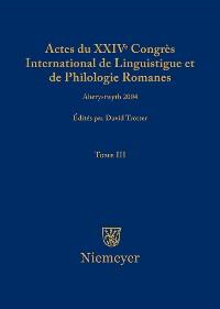 Cover Actes du XXIV Congrès International de Linguistique et de Philologie Romanes. Tome III