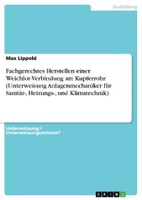 Cover Fachgerechtes Herstellen einer Weichlot-Verbindung am Kupferrohr (Unterweisung Anlagenmechaniker für Sanitär-, Heizungs-, und Klimatechnik)