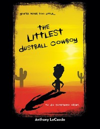 Cover The Littlest Dustball Cowboy: You're Never Too Little...to Do Something Great.