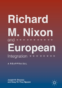 Cover Richard M. Nixon and European Integration