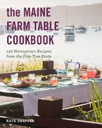 Cover The Maine Farm Table Cookbook: 125 Home-Grown Recipes from the Pine Tree State