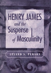 Cover Henry James and the Suspense of Masculinity