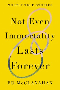 Cover Not Even Immortality Lasts Forever