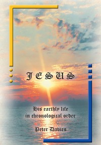 Cover Jesus: His Earthly Life in Chronological Order