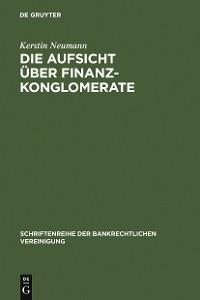 Cover Die Aufsicht über Finanzkonglomerate