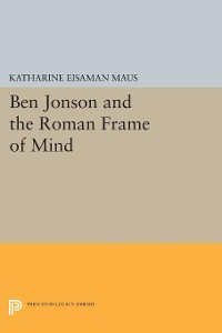 Cover Ben Jonson and the Roman Frame of Mind