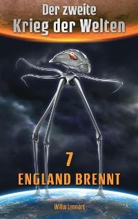 Cover Der zweite Krieg der Welten, Band 7: England brennt