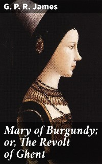 Cover Mary of Burgundy; or, The Revolt of Ghent