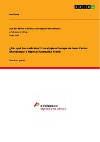 Cover ¿Por qué tan radicales? Los viajes a Europa de Juan Carlos Mariátegui y Manuel González Prada