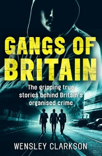 Cover Gangs of Britain - The Gripping True Stories Behind Britain's Organised Crime