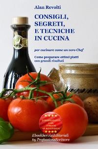 Cover CONSIGLI,  SEGRETI e TECNICHE IN CUCINA - Per cucinare come un vero Chef
