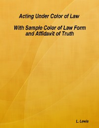 Cover Acting Under Color of Law  -  With Sample Color of Law Form and Affidavit of Truth
