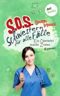 Cover SOS - Schwestern für alle Fälle - Band 2: Ein Oberarzt macht Zicken
