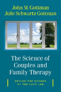 """Cover The Science of Couples and Family Therapy: Behind the Scenes at the """"Love Lab"""""""
