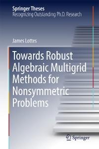 Cover Towards Robust Algebraic Multigrid Methods for Nonsymmetric Problems