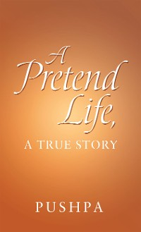 Cover A Pretend Life, a True Story