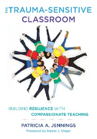 Cover The Trauma-Sensitive Classroom: Building Resilience with Compassionate Teaching