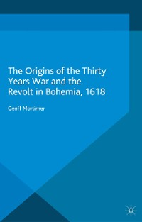 Cover The Origins of the Thirty Years War and the Revolt in Bohemia, 1618