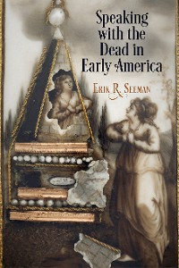 Cover Speaking with the Dead in Early America