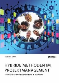 Cover Hybride Methoden im Projektmanagement. Charakteristika und Verbreitung in der Praxis