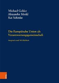 Cover Die Europäische Union als Verantwortungsgemeinschaft