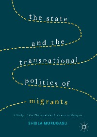 Cover The State and the Transnational Politics of Migrants: A Study of the Chins and the Acehnese in Malaysia