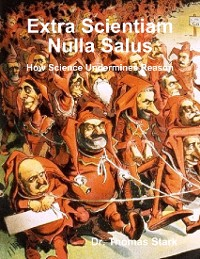 Cover Extra Scientiam Nulla Salus: How Science Undermines Reason