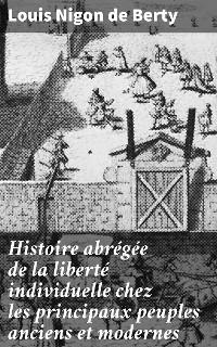 Cover Histoire abrégée de la liberté individuelle chez les principaux peuples anciens et modernes