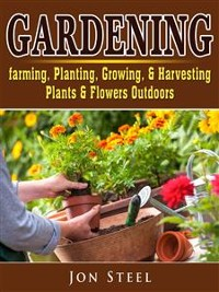 Cover Gardening. Farming, Planting, Growing, & Harvesting Plants & Flowers Outdoors
