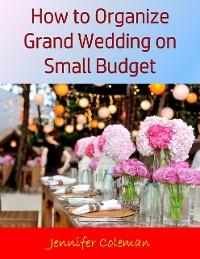 Cover How to Organize Grand Wedding On Small Budget