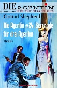 Cover Die Agentin #24: Serenade für drei Agenten