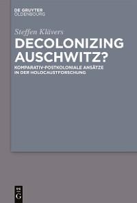 Cover Decolonizing Auschwitz?