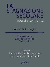 Cover La stagnazione secolare. Ipotesi a confronto. Crisi economica, sviluppo tecnologico, classi medie