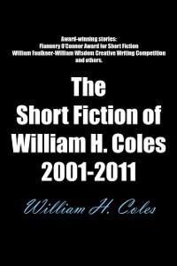 Cover Short Fiction of William H. Coles 2001-2011