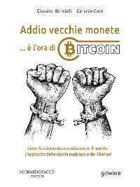 Cover Addio vecchie monete: è l'ora di Bitcoin. Come le criptovalute cambieranno il mondo. L'approccio della scuola austriaca e dei libertari