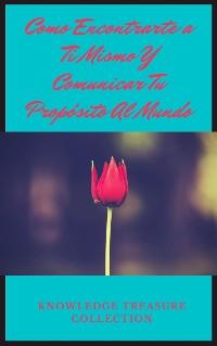 Cover Como Encontrarte a Ti Mismo Y Comunicar Tu Propósito Al Mundo