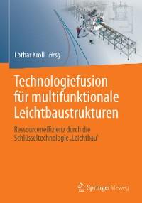 Cover Technologiefusion für multifunktionale Leichtbaustrukturen