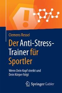 Cover Der Anti-Stress-Trainer für Sportler
