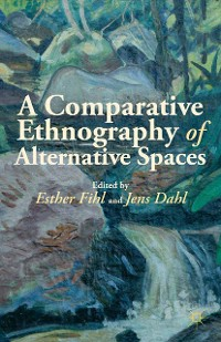Cover A Comparative Ethnography of Alternative Spaces