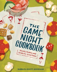 Cover The Game Night Cookbook: Snacks, Noshes, and Drinks for Good Times